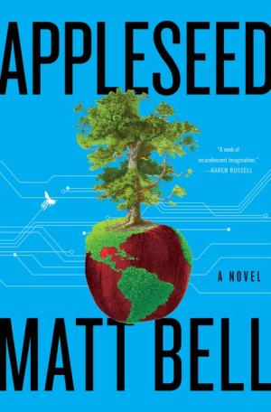 Cover for Appleseed by Matt Bell